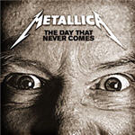 Metallica - The Day That Never Comes (Single)