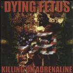 Dying Fetus - Killing On Adrenaline (Re-Release)