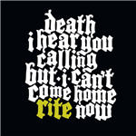 Rite - Death I Hear You Calling But I Cant Come Home Rite Now
