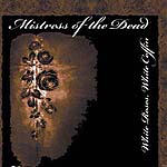 Mistress Of The Dead - White Roses, White Coffin