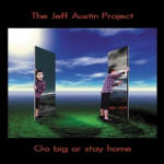 Jeff Austin Project, The - Go Big Or Stay Home