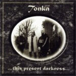 Tonka - ...this present darkness...