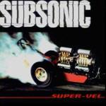 Subsonic - Super Vel