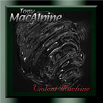 MacAlpine, Tony - Violent Machine