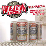 American Dog - Six Pack: Songs About Drinkin' And Fuckin'