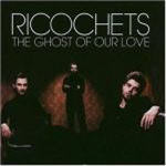 Ricochets - The Ghost Of Our Love