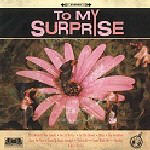 To My Surprise - s/t