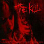 Kill, The - The Soundtrack To Your Violence