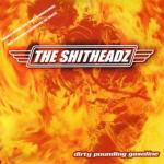 Shitheadz, The - Dirty Pounding Gasoline