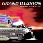 Grand Illusion - Ordinary Just Won�t Do