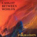 Stinking Lizaveta - Caught Between Worlds