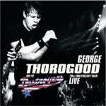 Thorogood & The Destroyers, George - 30th Anniversary Tour: Live