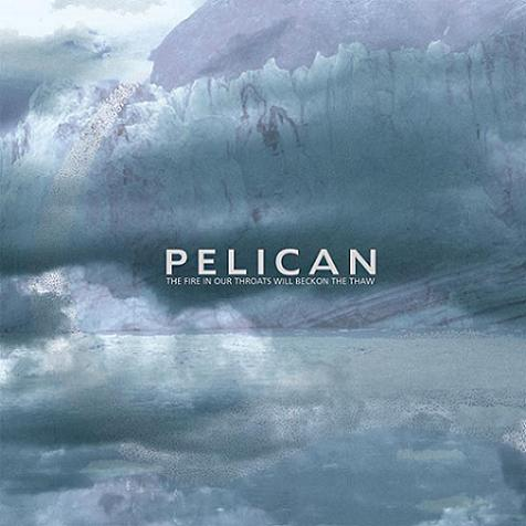 Cover of Pelican - The Fire In Our Throats Will Beckon The Thaw