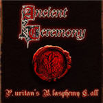 Ancient Ceremony - P.uritan�s B.lasphemy C.all (EP)