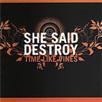 Cover of She Said Destroy - Time Like Vines