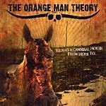 Orange Man Theory, The - Riding A Cannibal Horse From Here To...