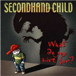Secondhand Child - What Do You Live For
