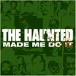 Haunted, The - The Haunted Made Me Do It