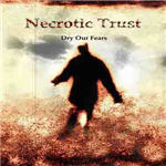 Necrotic Trust - Dry Our Fears