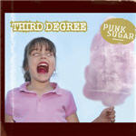 Third Degree - Punk Sugar