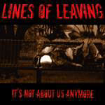 Lines Of Leaving - It's Not About Us Anymore (Single)