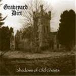 Graveyard Dirt - Shadows Of Old Ghosts