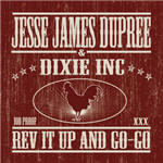 Jesse James Dupree And Dixie Inc  - Rev It Up And Go-Go