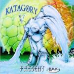 Katagory V - Present Day