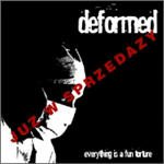 Deformed - Everything Is A Fun Torture