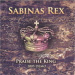 Sabinas Rex - Praise The King2005 Demo