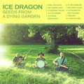 Ice Dragon – Seeds From a Dying Garden